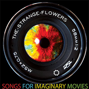The Strange Flowers - Songs for Imaginary Movies