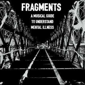 A Musical Guide To Understand Mental Illness - Fragments