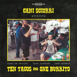 CANI SCIORRì - Ten tacos and one burrito - LP