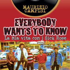 Maurizio Campisi - Everybody Wants To Know (La mia vita con i Sick Rose)