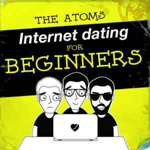 The Atoms - Internet Dating For Beginners