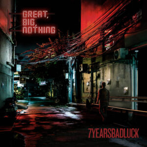 7 Years Bad Luck - Great, Big, Nothing