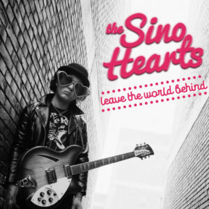 Sino Hearts - Leave The World Behind