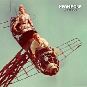 Neon Bone – Make It Last LP