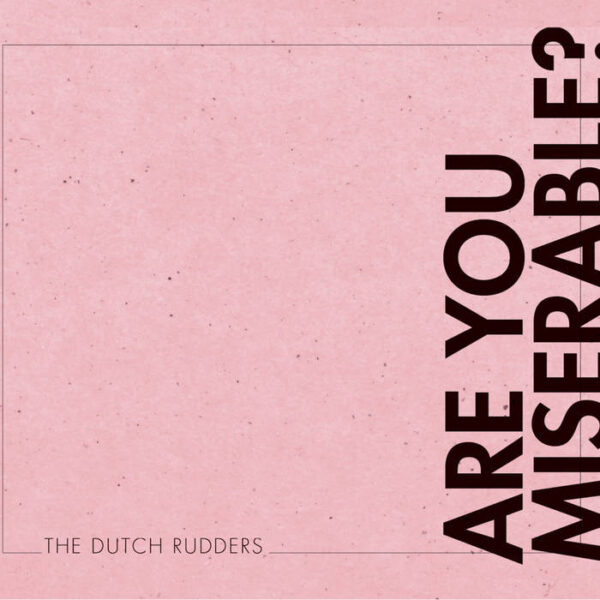 The Dutch Rudders – Are You Miserable?